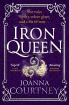 Iron Queen - Shakespeare's Cordelia like you've never seen her before . . . ebook by Joanna Courtney