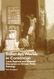 Indian Art Worlds in Contention - Local, Regional and National Discourses on Orissan Patta Paintings ebook by Helle Bundgaard