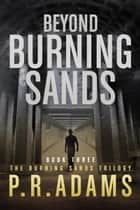Beyond Burning Sands - Burning Sands, #3 ebook by P R Adams