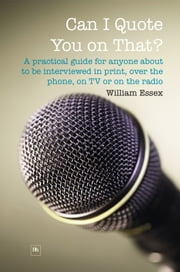 Can I Quote You on That? - A practical handbook for company executives who deal with the media ebook by William Essex