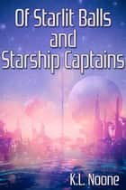Of Starlit Balls and Starship Captains ebook by K.L. Noone