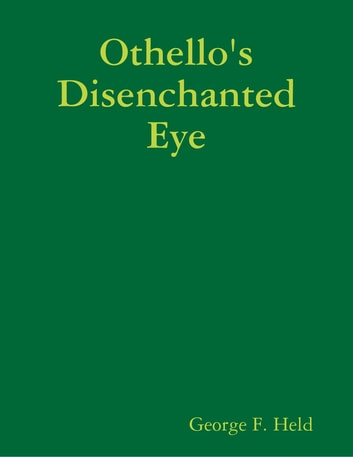 Othello's Disenchanted Eye ebook by George F. Held