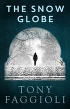 The Snow Globe ebook by Tony Faggioli