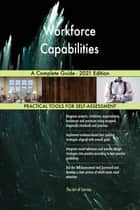 Workforce Capabilities A Complete Guide - 2021 Edition ebook by Gerardus Blokdyk