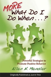 More What Do I Do When…? - Powerful Strategies to Promote Positive Behavior ebook by Allen N. Mendler