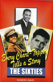 Every Chart Topper Tells a Story - The Sixties ebook by Sharon Davis
