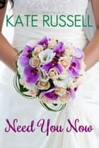 Need You Now - Sweet Romance ebook by Kate Russell