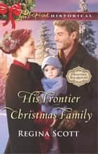 His Frontier Christmas Family eBook by Regina Scott