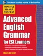 Practice Makes Perfect Advanced English Grammar for ESL Learners ebook by Mark Lester