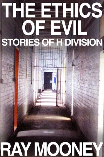 The Ethics of Evil: Stories of H Division ebook by Ray Mooney