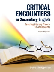 Critical Encounters in Secondary English - Teaching Literary Theory to Adolescents, Third Edition ebook by Deborah Appleman