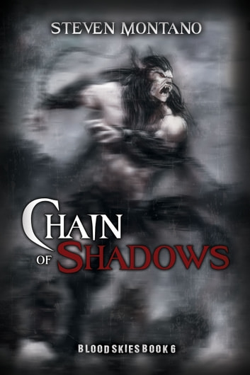 Chain of Shadows (Blood Skies, Book 6) ebook by Steven Montano