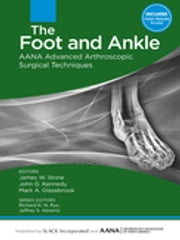 The Foot and Ankle - AANA Advanced Arthroscopic Surgical Techniques ebook by James Stone,John Kennedy
