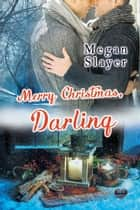 Merry Christmas, Darling ebook by Megan Slayer