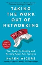 Taking the Work Out of Networking - An Introvert's Guide to Making Connections That Count ebook by Karen Wickre