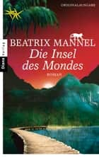 Die Insel des Mondes - Roman ebook by Beatrix Mannel