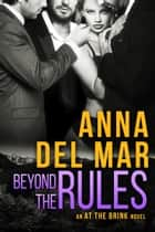 Beyond the Rules - An At the Brink Novel ebook by Anna del Mar