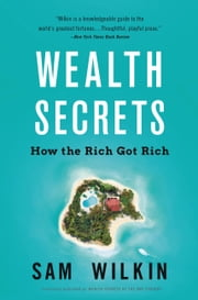 Wealth Secrets of the One Percent - A Modern Manual to Getting Marvelously, Obscenely Rich ebook by Sam Wilkin