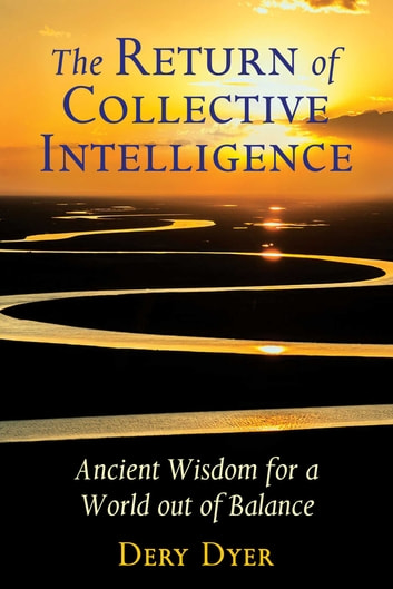 The Return of Collective Intelligence - Ancient Wisdom for a World out of Balance ebook by Dery Dyer