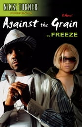 Against the Grain - A Novel ebook by Freeze