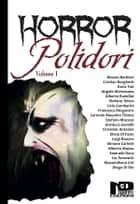 Horror Polidori vol.1 ebook by Christian Antonini, Ilaria Tuti, Luigi Bonaro,...