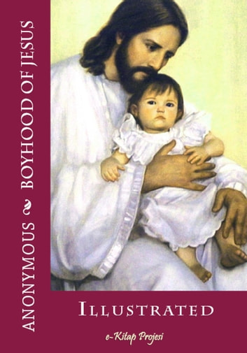 Boyhood of Jesus - Illustrated ebook by Anonymous Anonymous