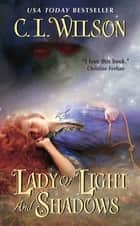 Lady of Light and Shadows ebook by C. L. Wilson