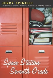 Space Station Seventh Grade - The Newbery Award-Winning Author of Maniac Magee ebook by Jerry Spinelli
