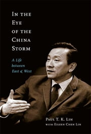 In the Eye of the China Storm - A Life Between East and West ebook by Paul T.K. Lin,Eileen Chen Lin