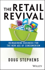 The Retail Revival - Reimagining Business for the New Age of Consumerism ebook by Doug Stephens