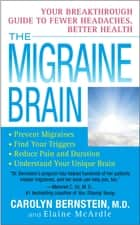 The Migraine Brain ebook by Elaine McArdle,Carolyn Bernstein, M.D.