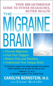 The Migraine Brain - Your Breakthrough Guide to Fewer Headaches, Better Health ebook by Elaine McArdle,M.D. Carolyn Bernstein, M.D.