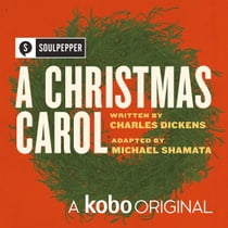 A Christmas Carol - A Kobo Original audiobook by The Cast of Soulpepper Theatre's Original Production, Michael Shamata, Charles Dickens