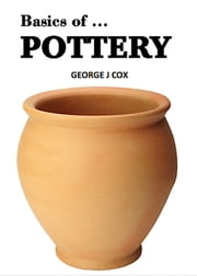 Basics of ... Pottery Illustrated ebook by George J. Cox