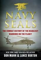 Navy SEALs - The Combat History of the Deadliest Warriors on the Planet ebook by Don Mann, Lance Burton