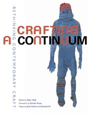 Crafting a Continuum - Rethinking Contemporary Craft ebook by