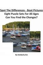 Spot the Difference: Boats - Eight Puzzle Sets to Solve For All Ages ebook by Kimberly Em