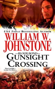 Blood Bond 3: Gunsight Crossing ebook by William W. Johnstone