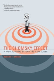 The Chomsky Effect: A Radical Works Beyond the Ivory Tower ebook by Robert F Barsky