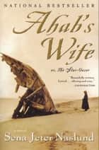 Ahab's Wife - Or, The Star-gazer: A Novel ebook de Sena Jeter Naslund