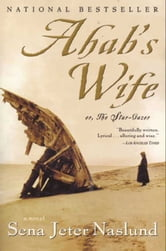 Ahab's Wife - Or, The Star-gazer: A Novel ebook by Sena Jeter Naslund