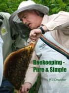 Beekeping: Pure and Simple ebook by Phil Chandler