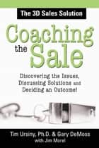 Coaching the Sale ebook by Tim Ursiny, PhD,Gary DeMoss