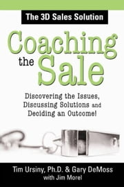 Coaching the Sale - Discover the Issues, Discuss Solutions, and Decide an Outcome ebook by Tim Ursiny, PhD,Gary DeMoss