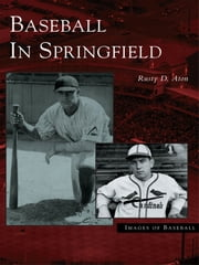 Baseball in Springfield ebook by Rusty D. Aton