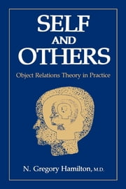 Self and Others - Object Relations Theory in Practice ebook by N. Gregory Hamilton, M.D.