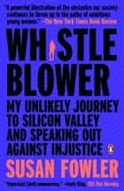Whistleblower - My Unlikely Journey to Silicon Valley and Speaking Out Against Injustice ebook by Susan Fowler