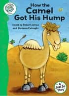 Just So Stories - How the Camel Got His Hump - Tadpoles Tales: Just So Stories ebook by Robert James, Stefania Colnaghi