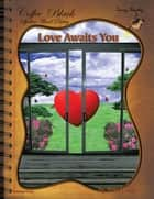 Love Awaits You - Coffee Black Spoken Word Poetry Volume Four ebook by Tarry Bailey
