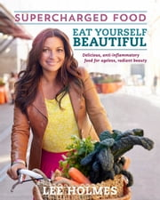 Eat Yourself Beautiful: Supercharged Food ebook by Lee Holmes